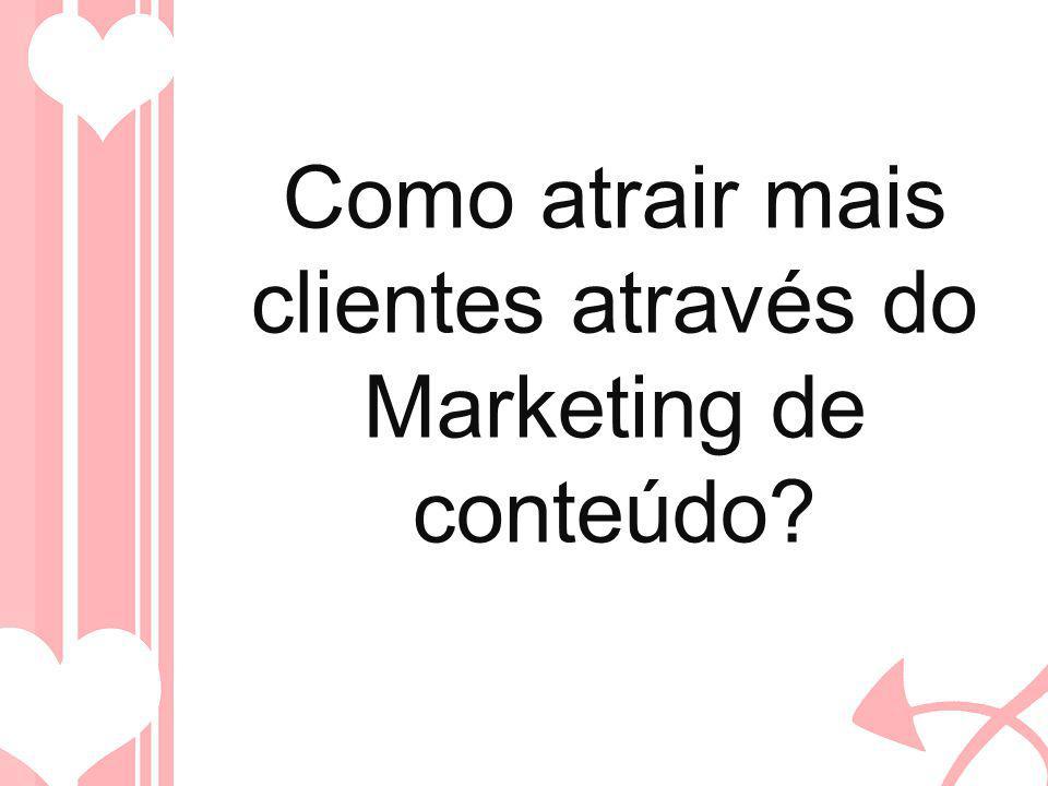 Como atrair mais clientes através do Marketing de conteúdo