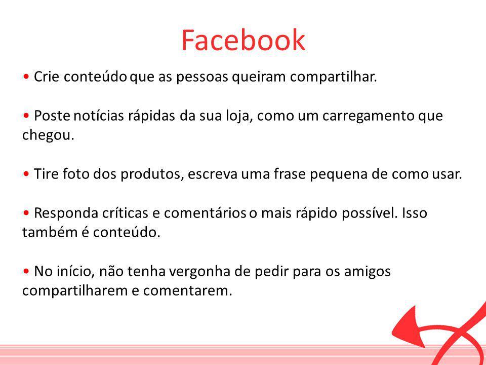 Facebook • Crie conteúdo que as pessoas queiram compartilhar.