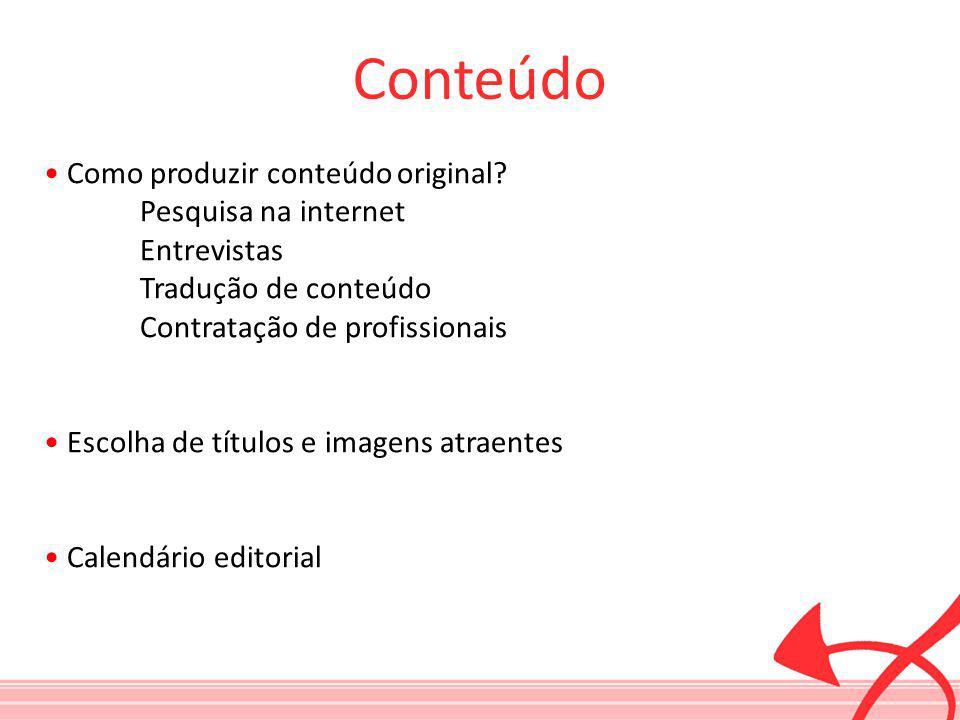Conteúdo • Como produzir conteúdo original Pesquisa na internet