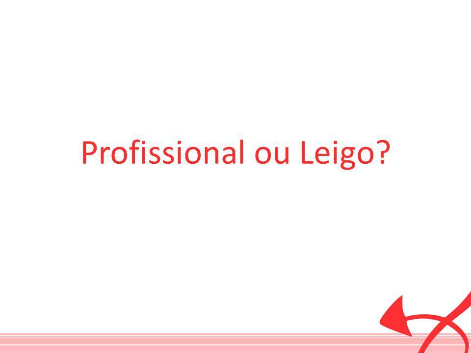 Profissional ou Leigo