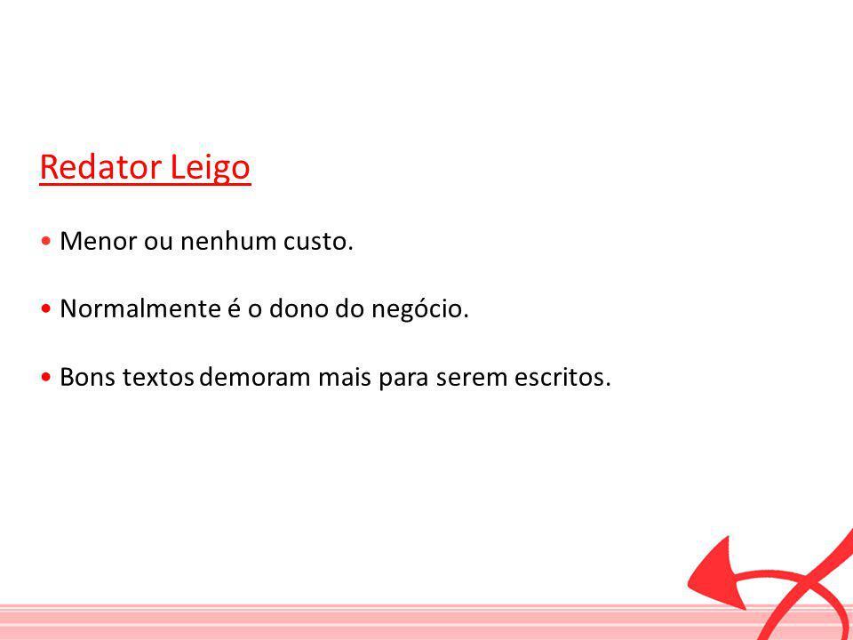 Redator Leigo • Menor ou nenhum custo.
