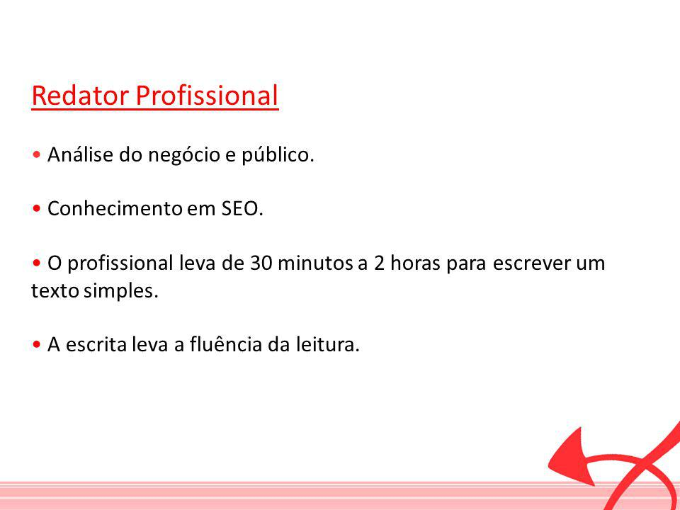 Redator Profissional • Análise do negócio e público.