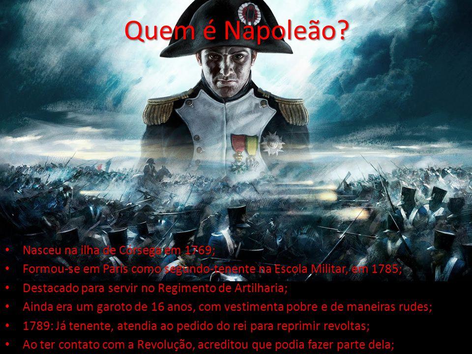 Quem é Napoleão Nasceu na ilha de Córsega em 1769;