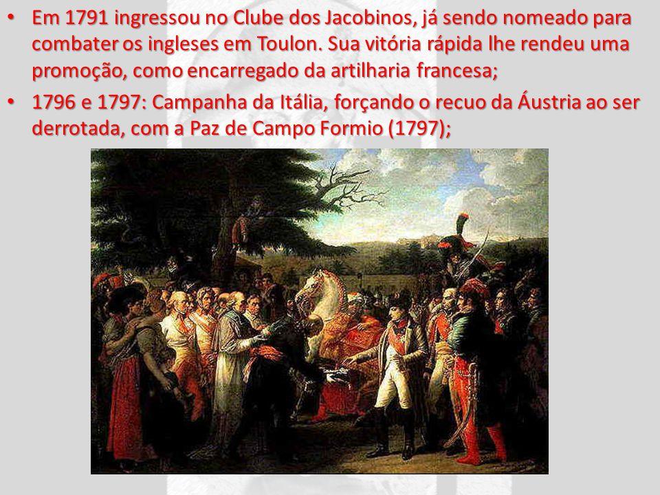 Em 1791 ingressou no Clube dos Jacobinos, já sendo nomeado para combater os ingleses em Toulon. Sua vitória rápida lhe rendeu uma promoção, como encarregado da artilharia francesa;