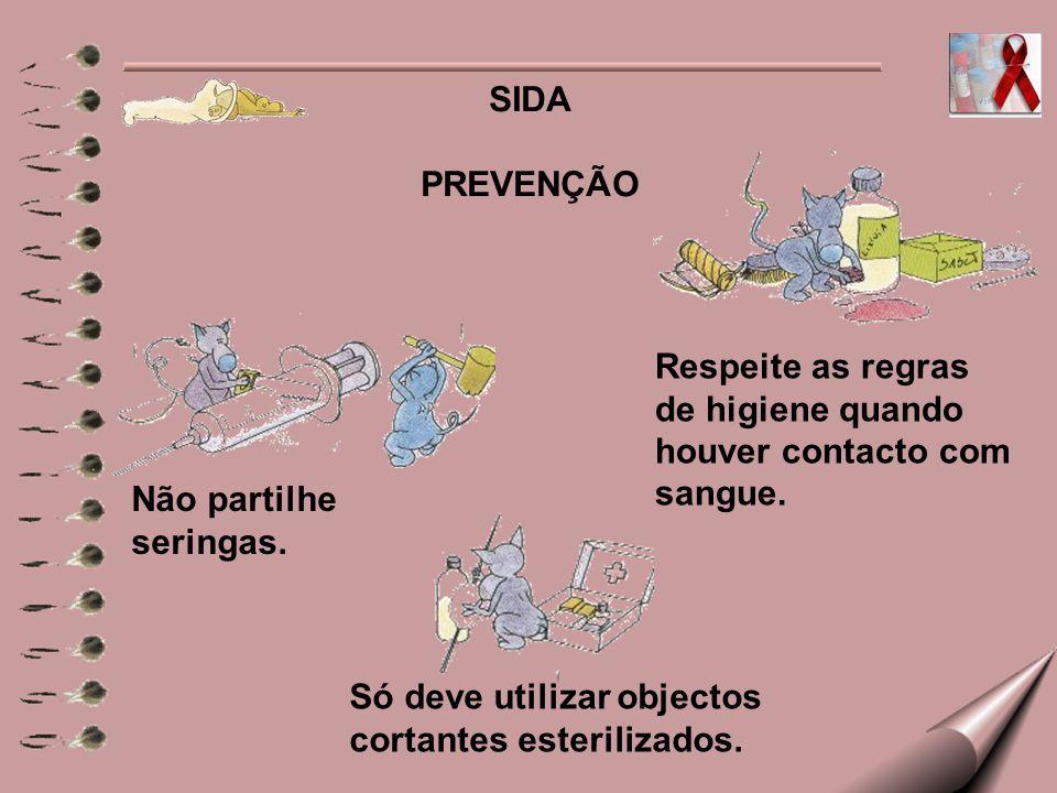 SIDA PREVENÇÃO Respeite as regras de higiene quando houver contacto com sangue. Não partilhe seringas.