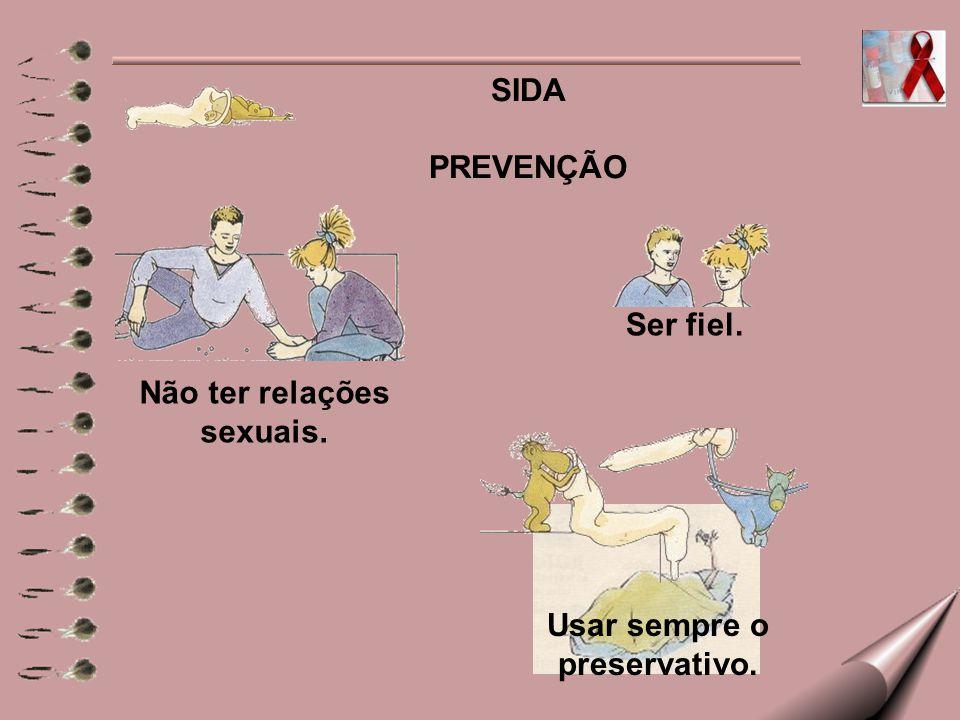 Não ter relações sexuais. Usar sempre o preservativo.