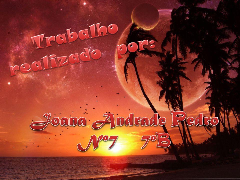 Trabalho realizado por: Joana Andrade Pedro Nº7 7ºB