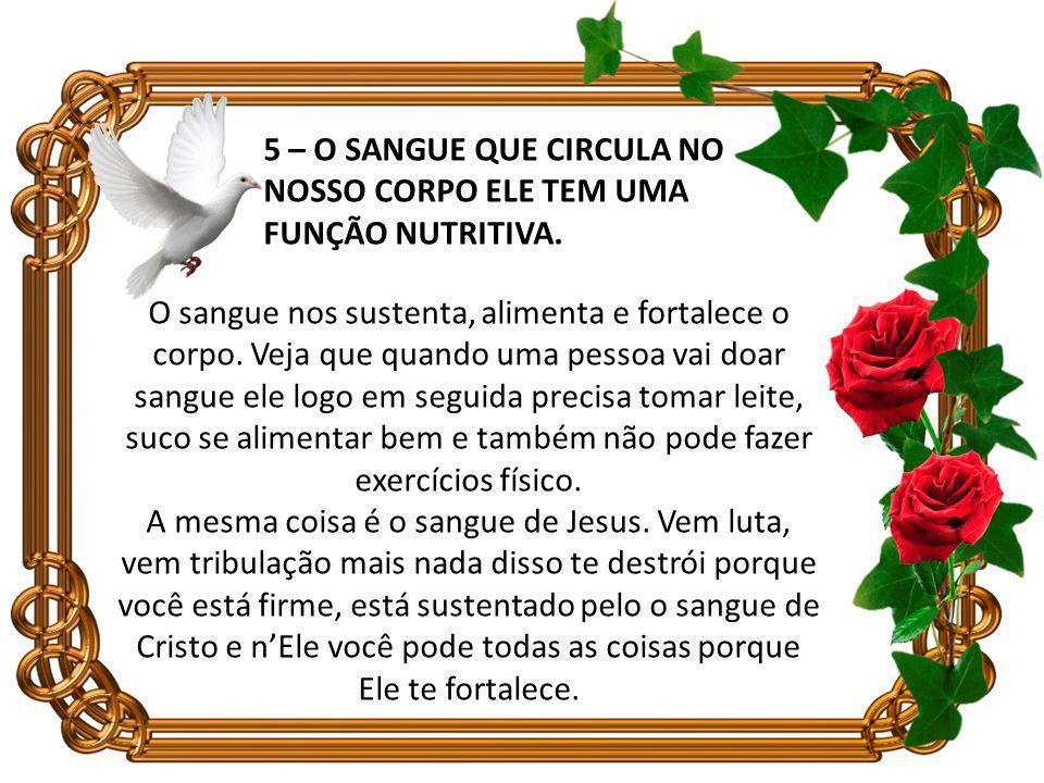 5 – O SANGUE QUE CIRCULA NO NOSSO CORPO ELE TEM UMA FUNÇÃO NUTRITIVA.