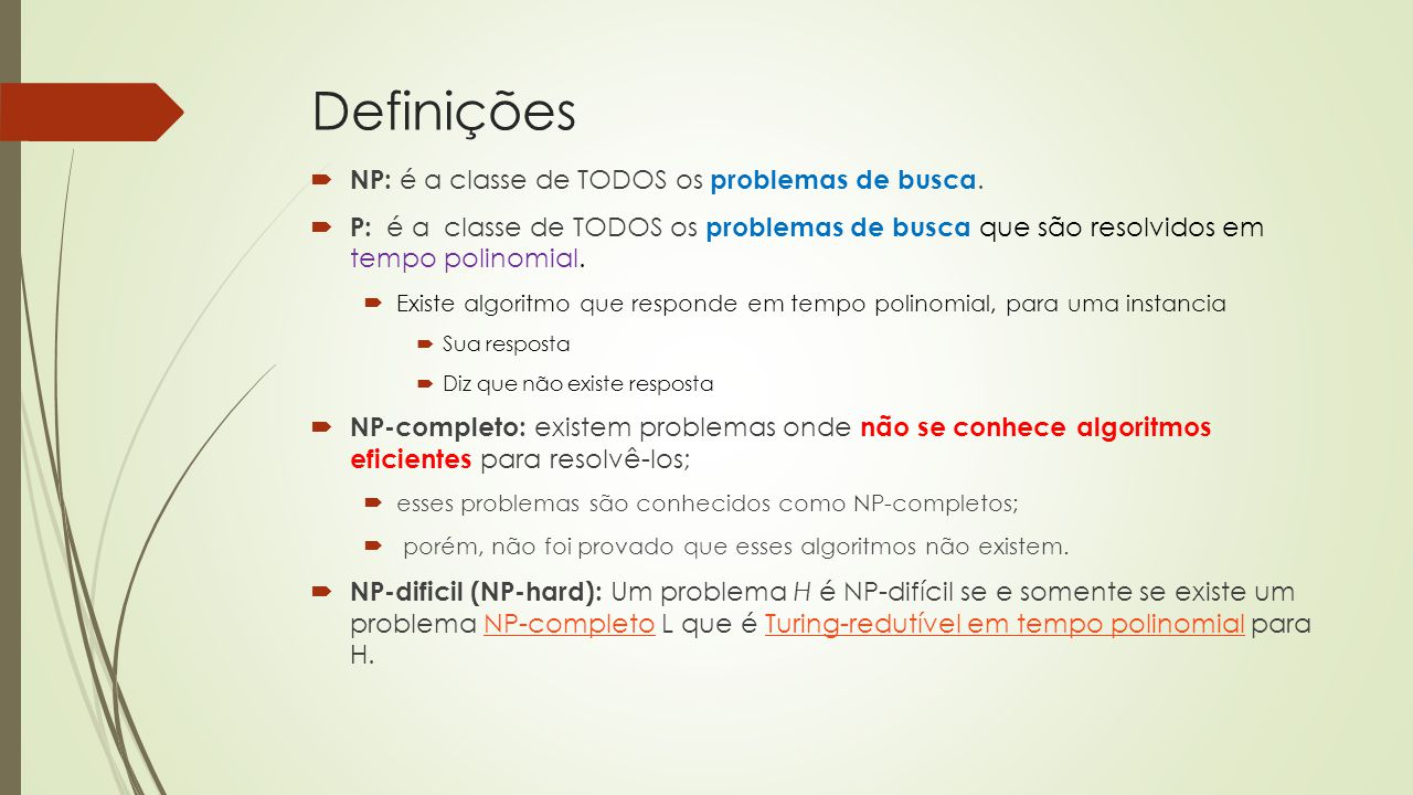 Definições NP: é a classe de TODOS os problemas de busca.