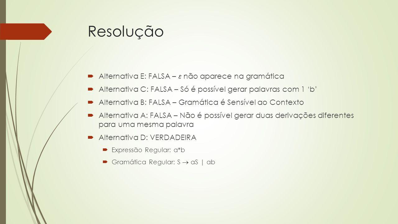 Resolução Alternativa E: FALSA –  não aparece na gramática