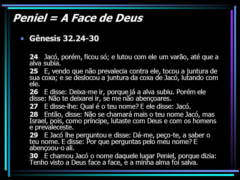 Peniel = A Face de Deus Gênesis 32.24-30