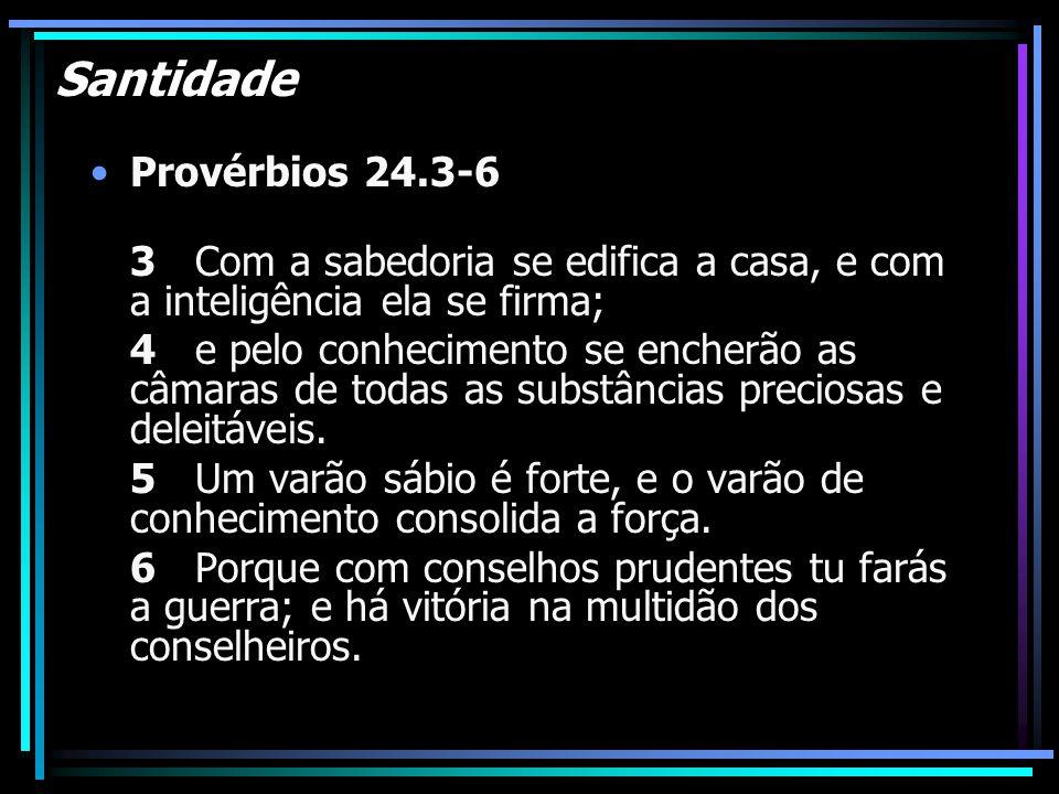 Santidade Provérbios 24.3-6