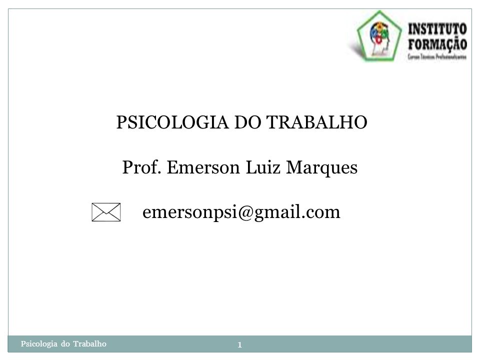 PSICOLOGIA DO TRABALHO Prof. Emerson Luiz Marques emersonpsi@gmail.com