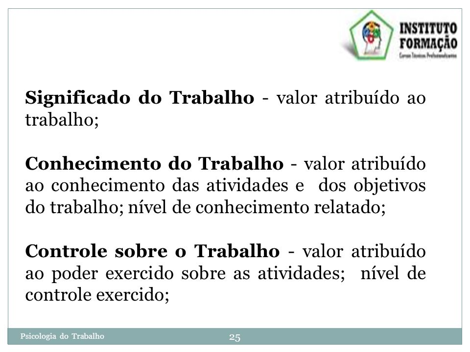 Significado do Trabalho - valor atribuído ao trabalho;