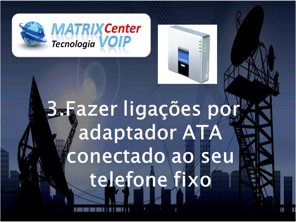 3.Fazer ligações por adaptador ATA conectado ao seu telefone fixo