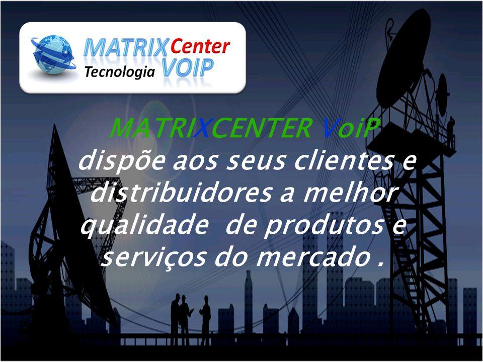 MATRIXCENTER VoiP dispõe aos seus clientes e distribuidores a melhor qualidade de produtos e serviços do mercado .