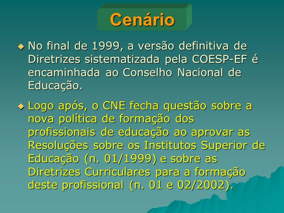 Cenário No final de 1999, a versão definitiva de Diretrizes sistematizada pela COESP-EF é encaminhada ao Conselho Nacional de Educação.