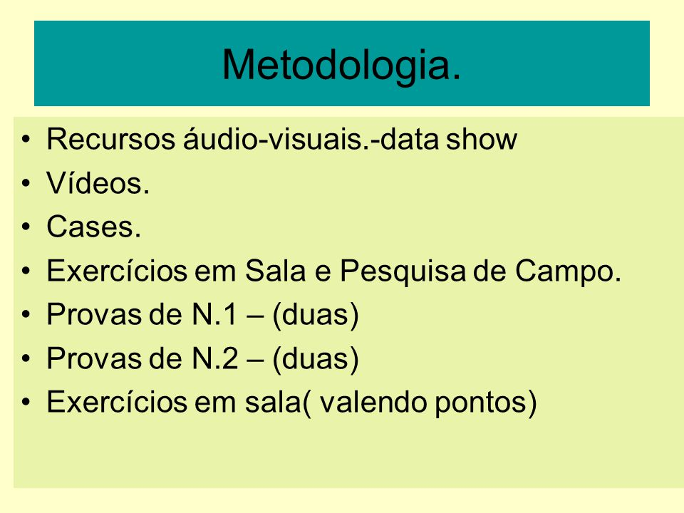 Metodologia. Recursos áudio-visuais.-data show Vídeos. Cases.