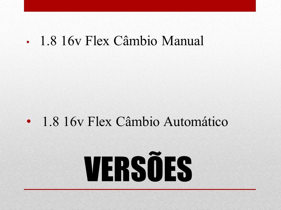 1.8 16v Flex Câmbio Manual 1.8 16v Flex Câmbio Automático VERSÕES