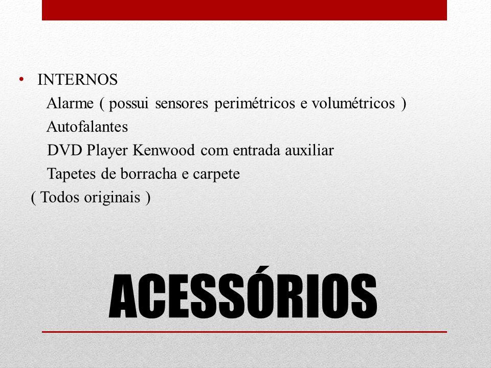 INTERNOS Alarme ( possui sensores perimétricos e volumétricos ) Autofalantes. DVD Player Kenwood com entrada auxiliar.