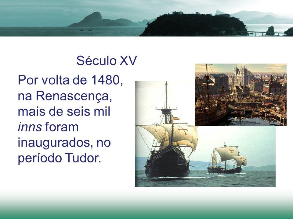 Século XV Por volta de 1480, na Renascença, mais de seis mil inns foram inaugurados, no período Tudor.