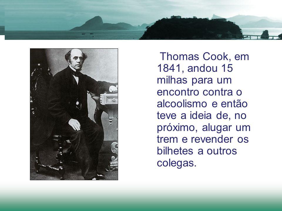 Thomas Cook, em 1841, andou 15 milhas para um encontro contra o alcoolismo e então teve a ideia de, no próximo, alugar um trem e revender os bilhetes a outros colegas.