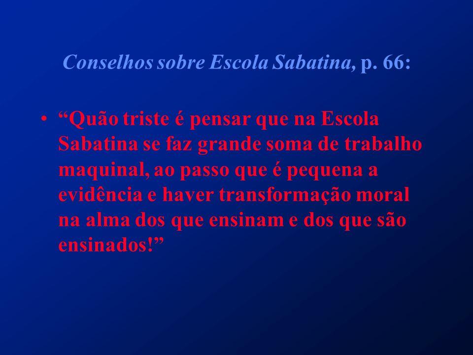 Conselhos sobre Escola Sabatina, p. 66: