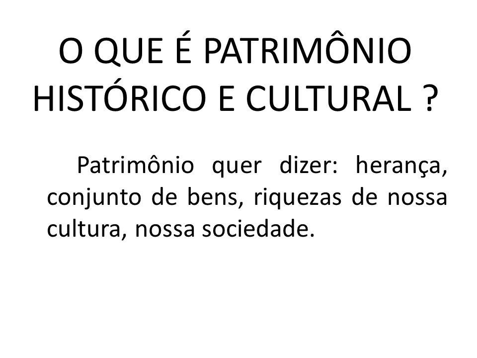 O QUE É PATRIMÔNIO HISTÓRICO E CULTURAL
