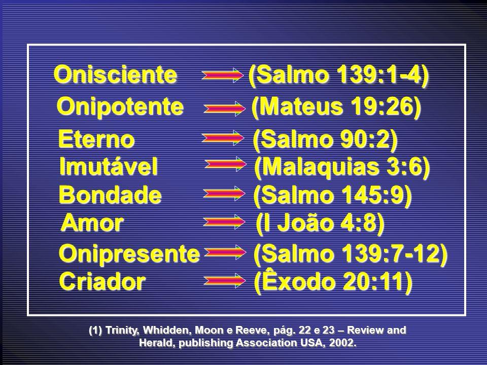 Imutável (Malaquias 3:6) Bondade (Salmo 145:9) Amor (I João 4:8)
