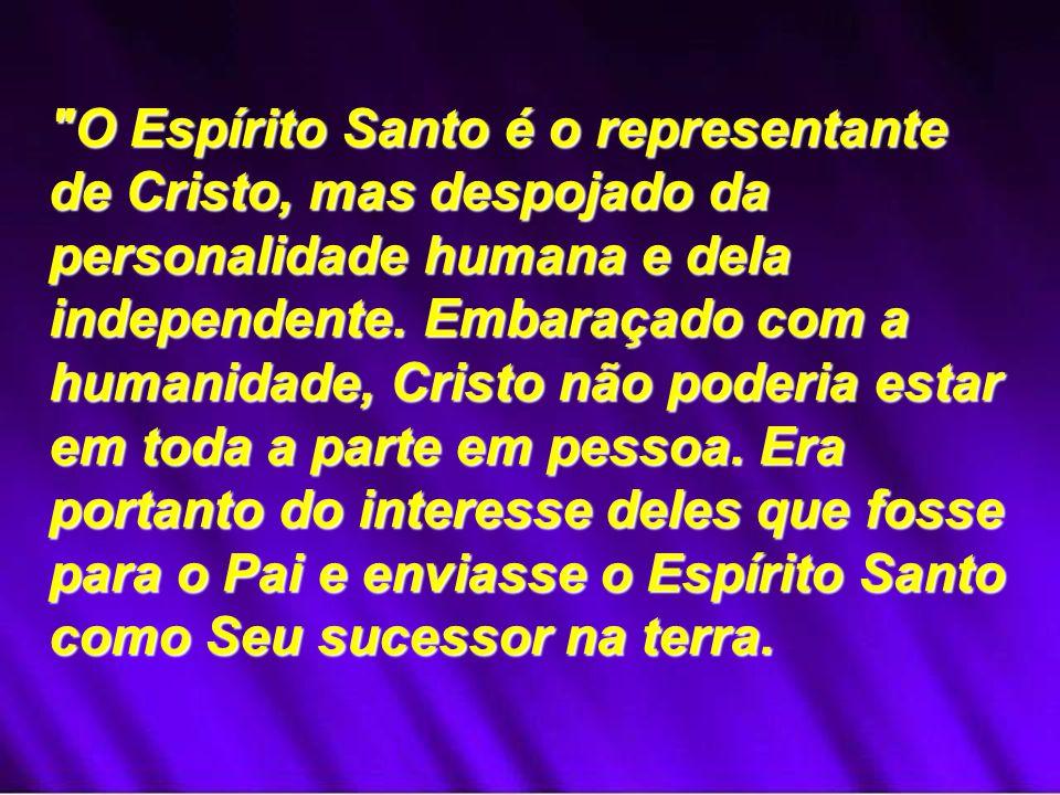 O Espírito Santo é o representante de Cristo, mas despojado da personalidade humana e dela independente.