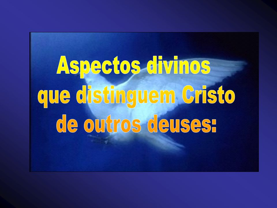 Aspectos divinos que distinguem Cristo de outros deuses: