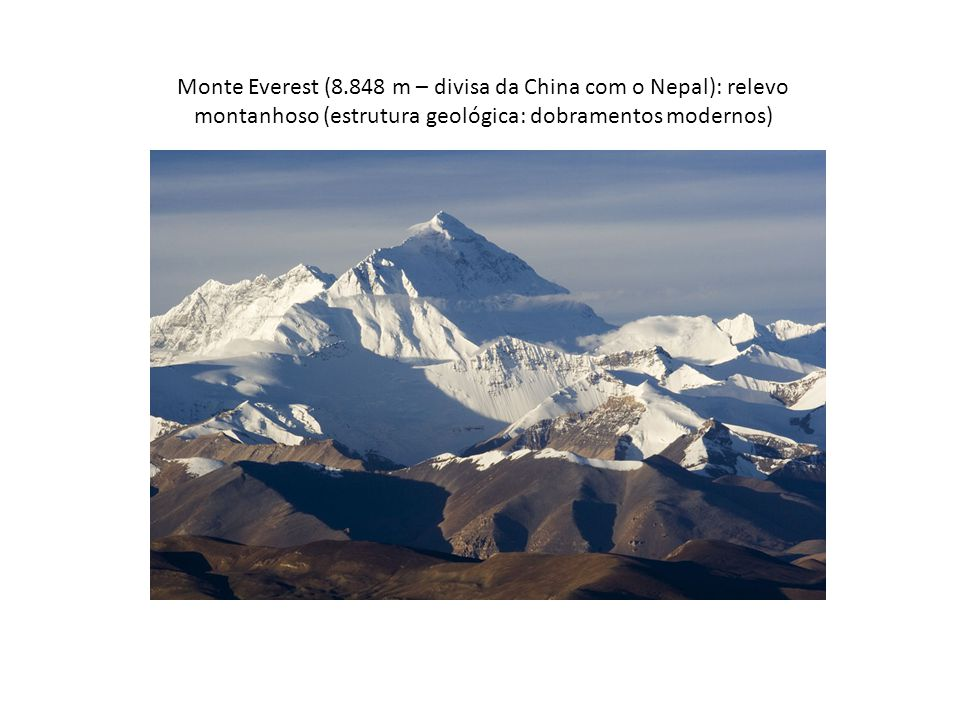 Monte Everest (8.848 m – divisa da China com o Nepal): relevo