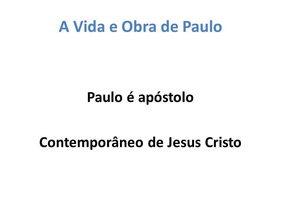 Paulo é apóstolo Contemporâneo de Jesus Cristo