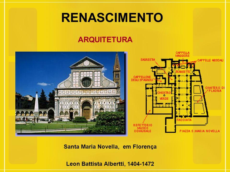 Santa Maria Novella, em Florença Leon Battista Albertti, 1404-1472