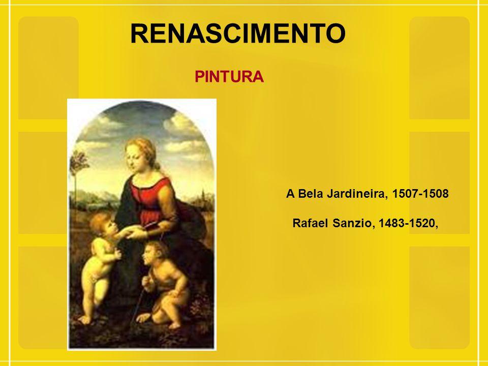 RENASCIMENTO PINTURA A Bela Jardineira, 1507-1508