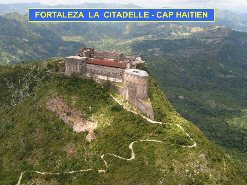 FORTALEZA LA CITADELLE - CAP HAITIEN