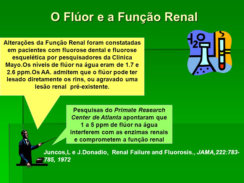O Flúor e a Função Renal Alterações da Função Renal foram constatadas