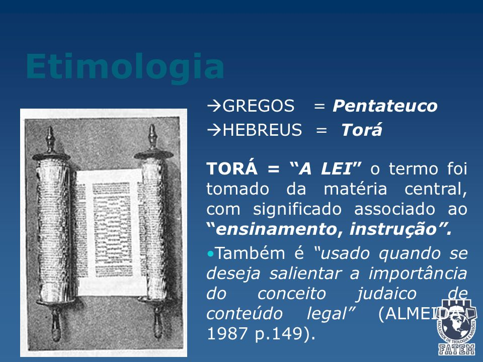 Etimologia GREGOS = Pentateuco HEBREUS = Torá