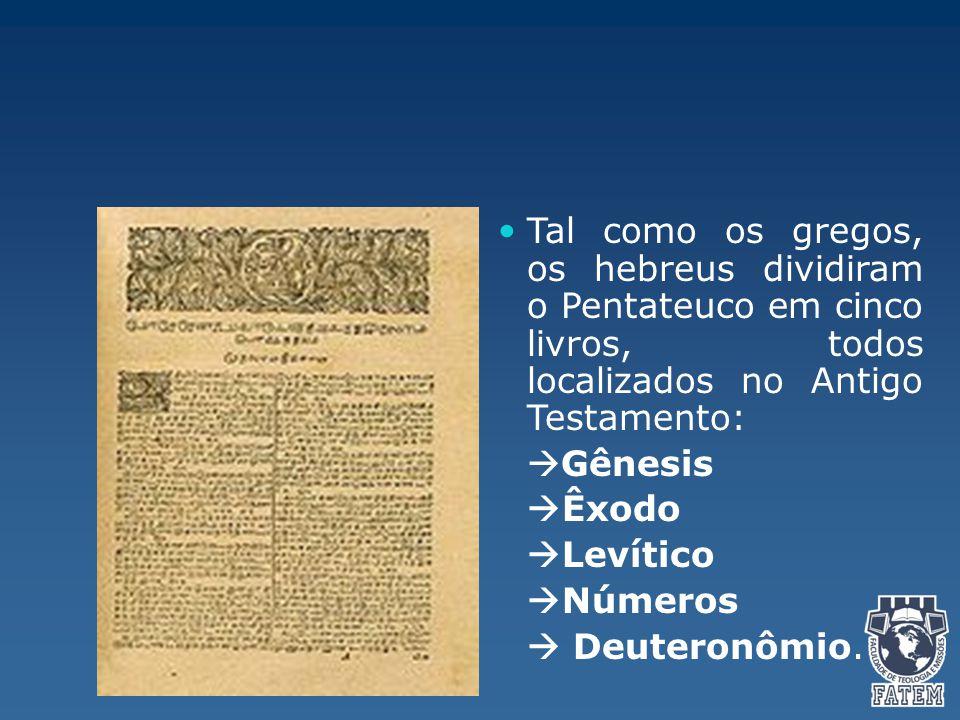 Tal como os gregos, os hebreus dividiram o Pentateuco em cinco livros, todos localizados no Antigo Testamento: