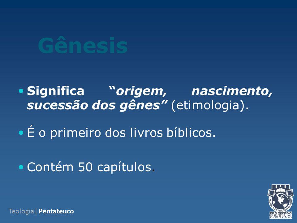 Gênesis Significa origem, nascimento, sucessão dos gênes (etimologia). É o primeiro dos livros bíblicos.