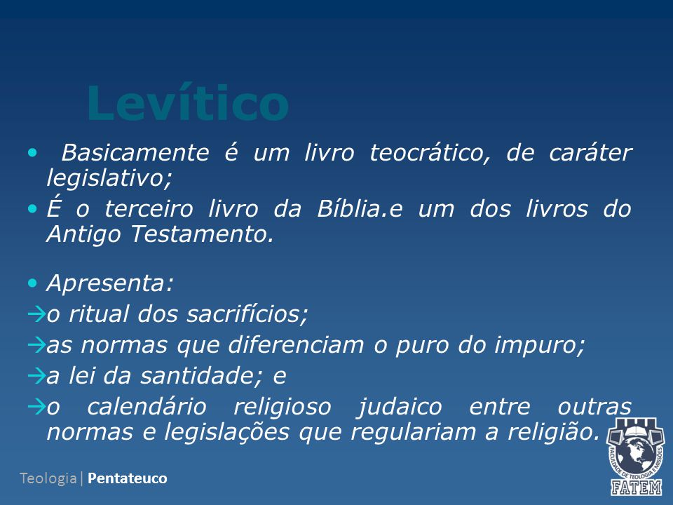 Levítico Basicamente é um livro teocrático, de caráter legislativo;