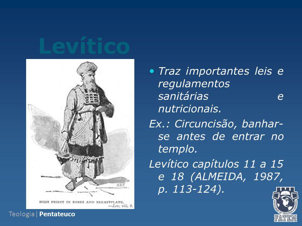Levítico Traz importantes leis e regulamentos sanitárias e nutricionais. Ex.: Circuncisão, banhar-se antes de entrar no templo.