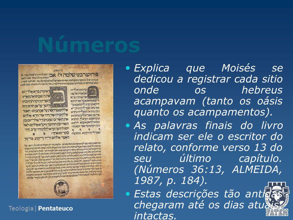 Números Explica que Moisés se dedicou a registrar cada sitio onde os hebreus acampavam (tanto os oásis quanto os acampamentos).