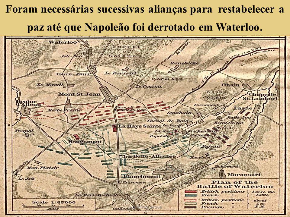 Foram necessárias sucessivas alianças para restabelecer a paz até que Napoleão foi derrotado em Waterloo.