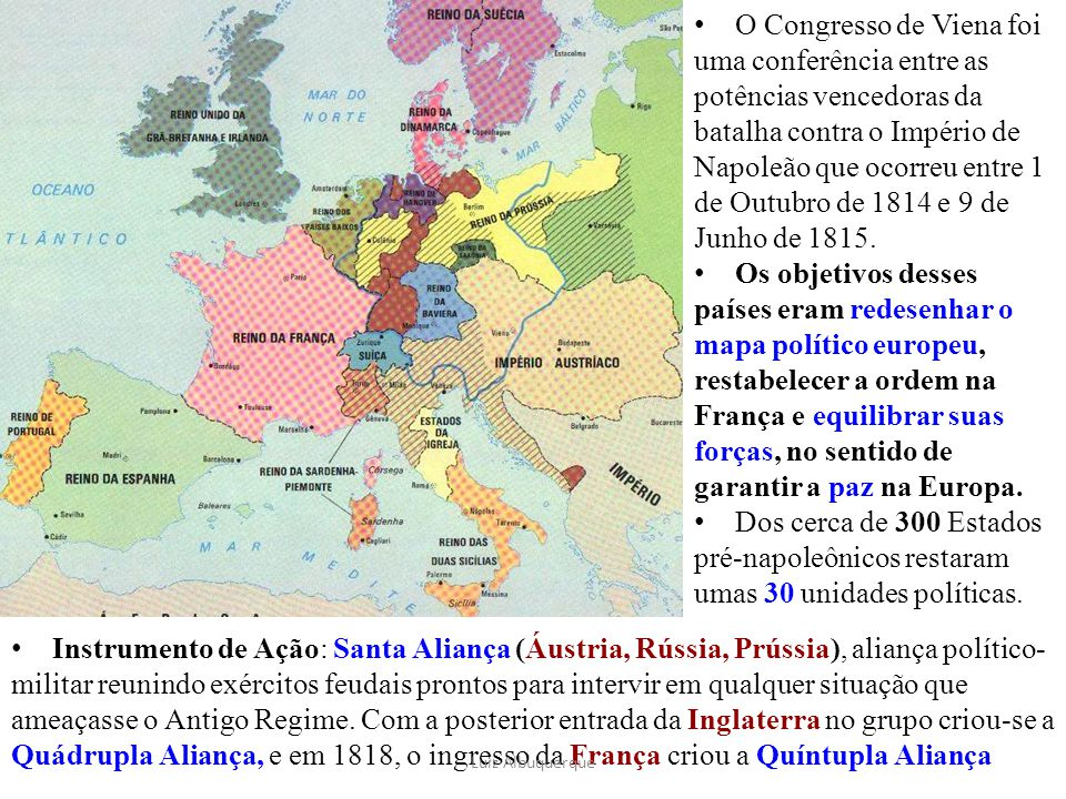 O Congresso de Viena foi uma conferência entre as potências vencedoras da batalha contra o Império de Napoleão que ocorreu entre 1 de Outubro de 1814 e 9 de Junho de 1815.