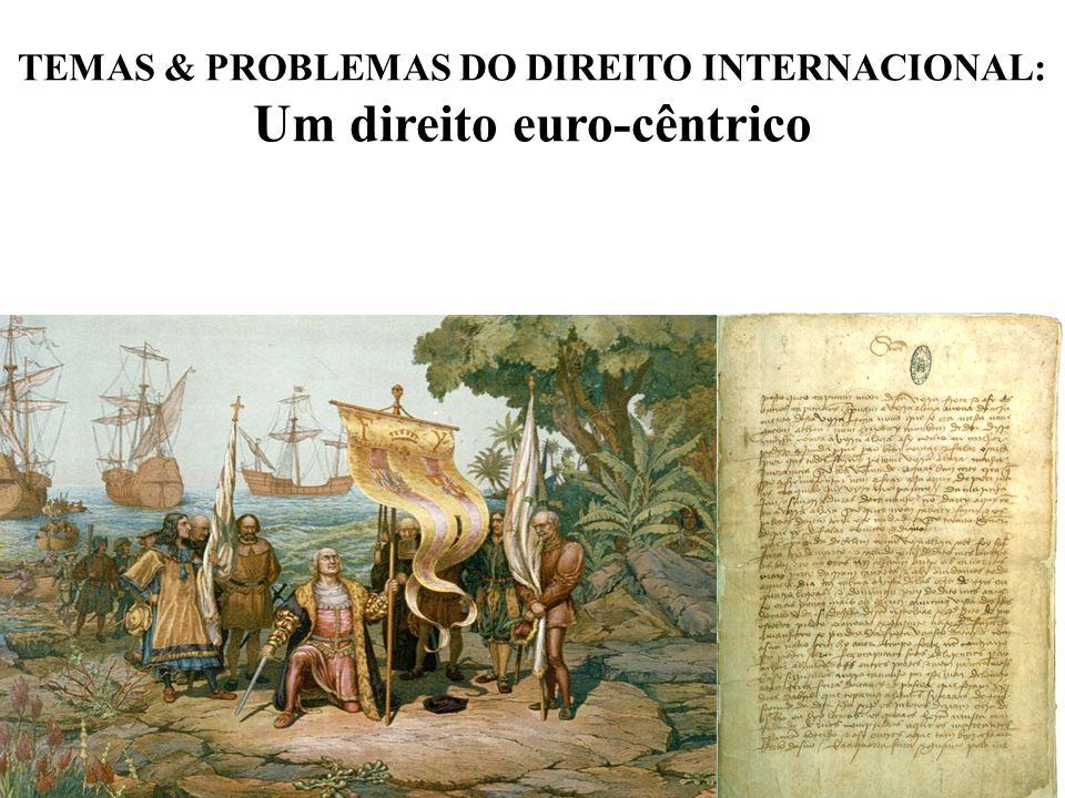 TEMAS & PROBLEMAS DO DIREITO INTERNACIONAL: Um direito euro-cêntrico