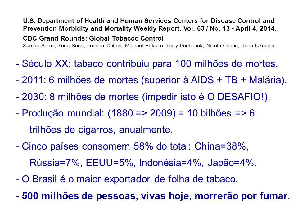 - Século XX: tabaco contribuiu para 100 milhões de mortes.