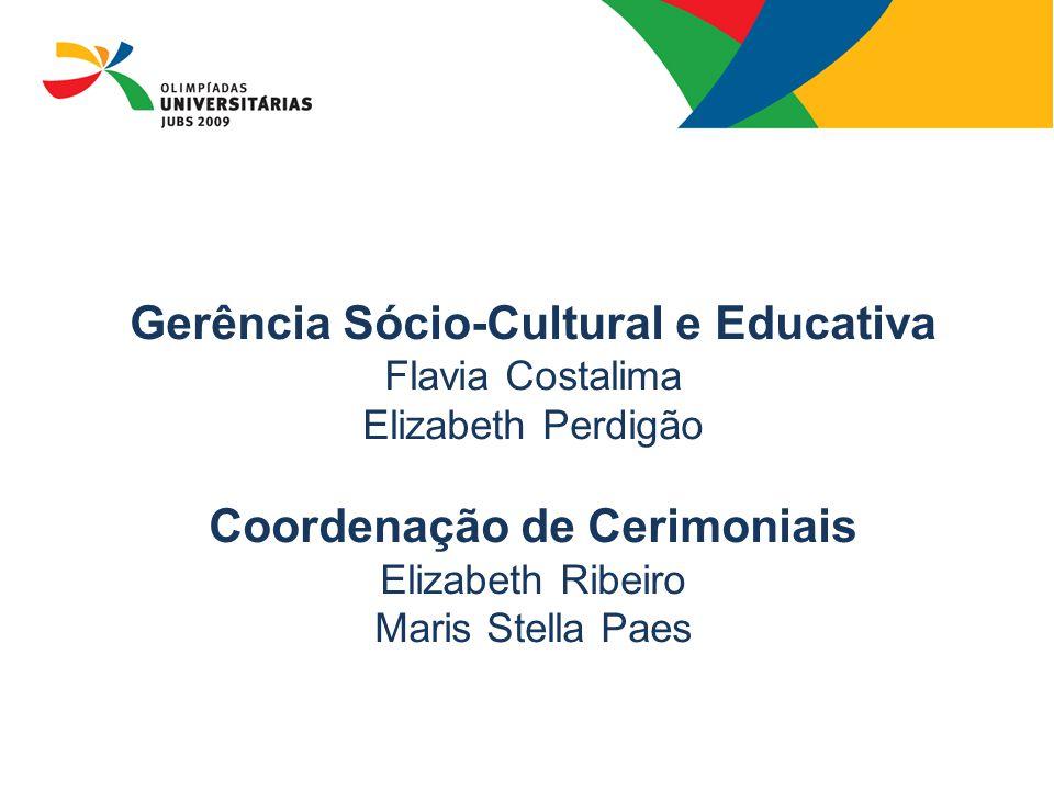 08/13/09 Gerência Sócio-Cultural e Educativa Flavia Costalima Elizabeth Perdigão Coordenação de Cerimoniais Elizabeth Ribeiro Maris Stella Paes.