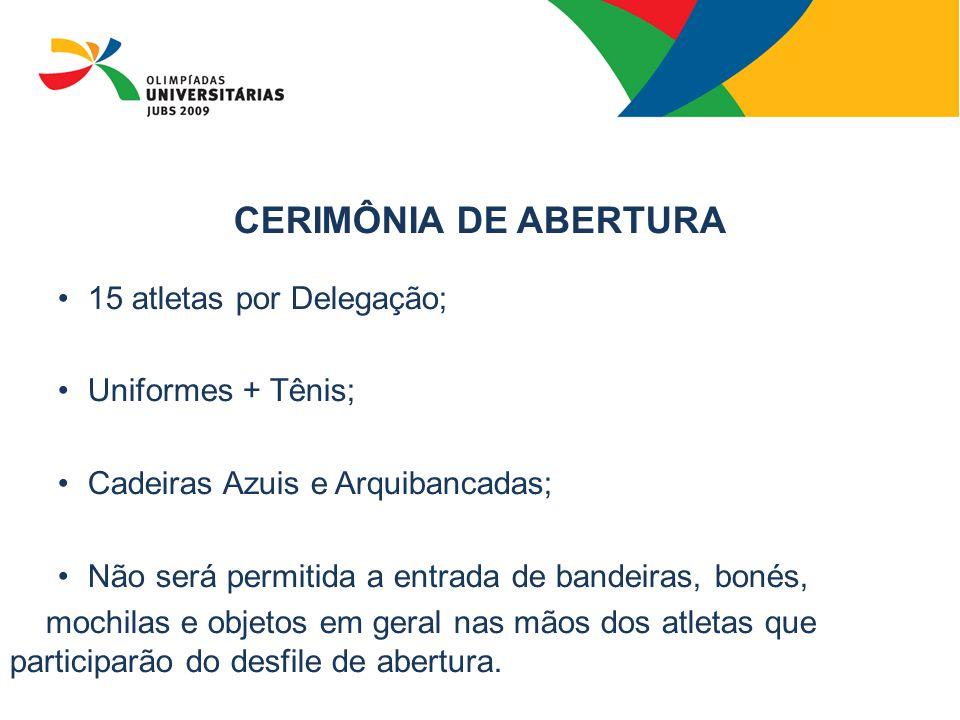 CERIMÔNIA DE ABERTURA 15 atletas por Delegação; Uniformes + Tênis;