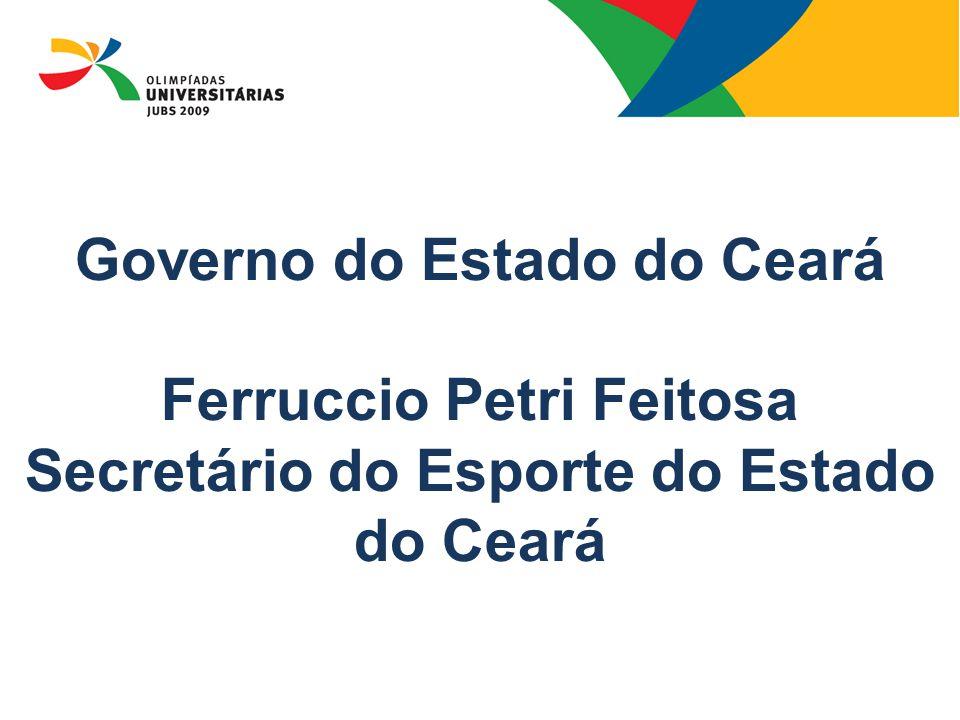 08/13/09 Governo do Estado do Ceará Ferruccio Petri Feitosa Secretário do Esporte do Estado do Ceará.